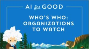 AI For Good: Who's Who: Organizations to Watch
