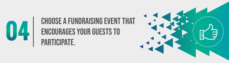 Choose a fundraising event that encourages your guests to participate