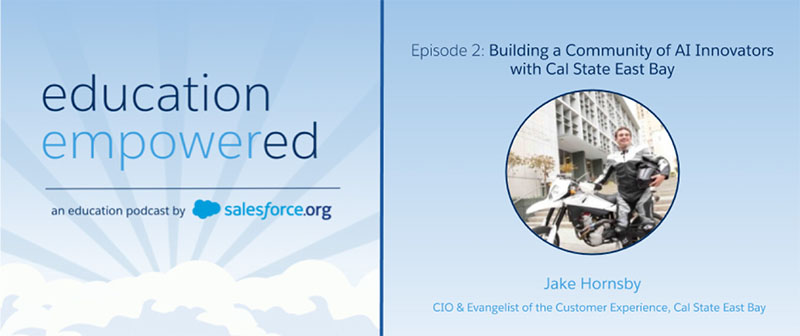 Jake Hornsby, CIO, Cal State East Bay in the Education empowered podcast with Salesforce.org