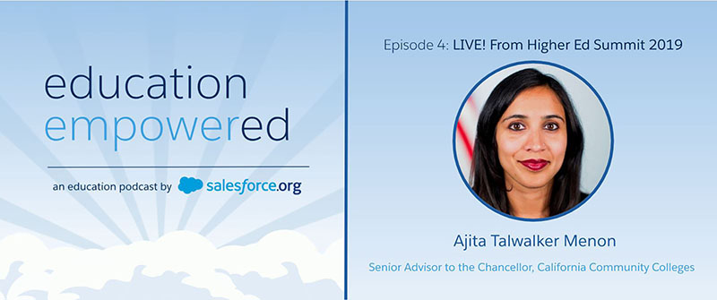 Ajita Talwaker Menon, Senior Advisor to the Chancellor of the California Community Colleges and former Special Assistant to President Obama for Higher Education Policy, in the Education Empowered Podcast with Salesforce.org