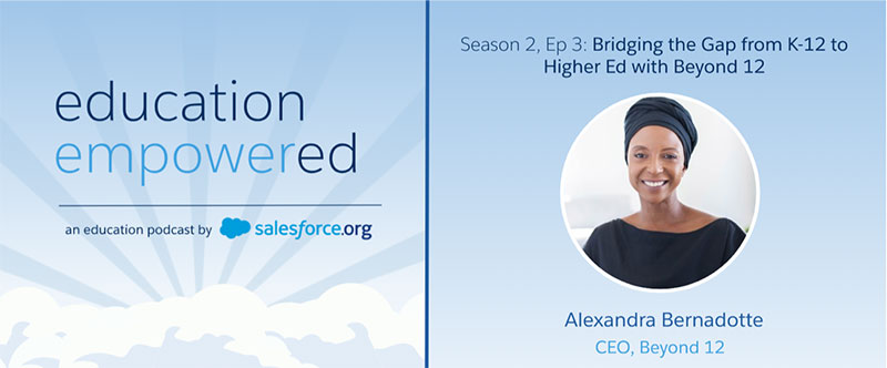 Alexandra Bernadotte, CEO of Beyond 12, in the Education Empowered Podcast with Salesforce.org