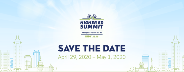 Save the Date for Higher Ed Summit in Indianapolis: April 29 – May 1, 2020.