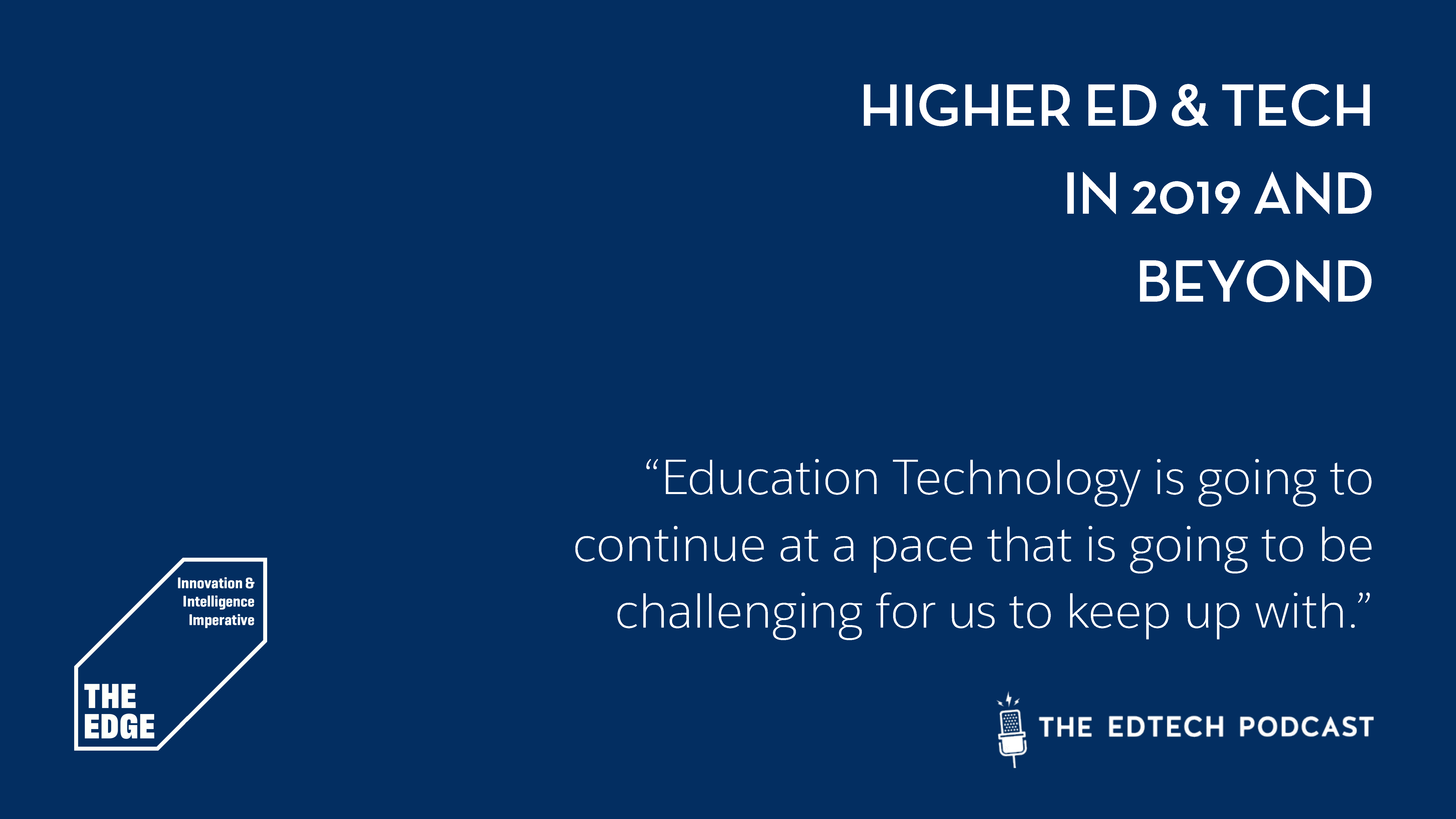 Episode 4 | HigherEd & Tech in 2019 and Beyond