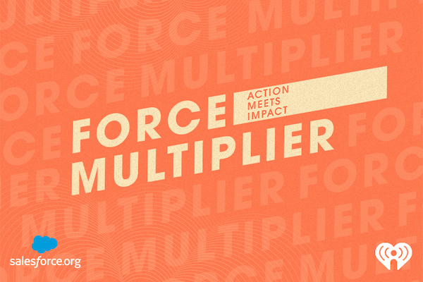 force multiplier podcast series with iHeart Media and Salesforce.org